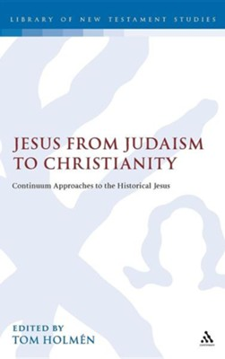 Jesus from Judaism to Christianity: Continuum Approaches to the Historical Jesus  -     Edited By: Tom Holmen     By: Tom Holmen(ED.)