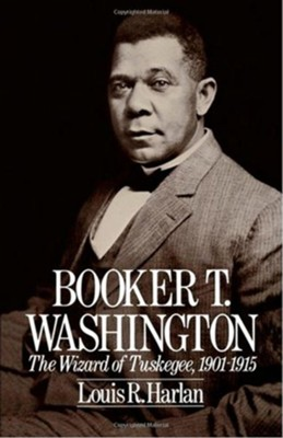 Booker T. Washington: The Wizard of Tuskegee 1901-1915  -     By: Louis R. Harlan