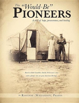 The Would-Be Pioneers  -     By: Rosanne (Wilcoxson) Priddy