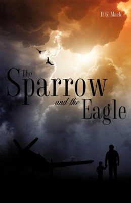 The Sparrow and the Eagle  -     By: D.G. Mack