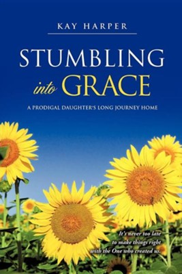 Stumbling Into Grace  -     By: Kay Harper