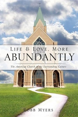 Life and Love, More Abundantly  -     By: Robb Myers