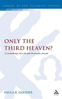 Only the Third Heaven?: 2 Corinthians 12.1-10 and Heavenly Ascent  -     By: Paula Gooder