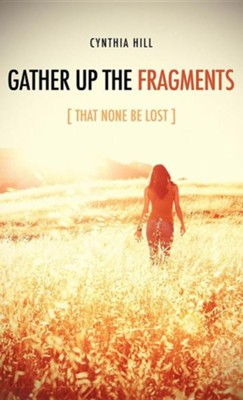 Gather Up the Fragments  -     By: Cynthia Hill