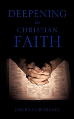 Deepening the Christian Faith  -     By: Joseph Ogbonnaya Ph.D.