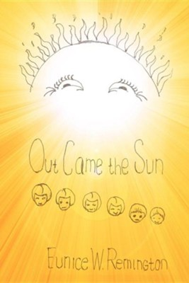 Out Came the Sun  -     By: Eunice W. Remington