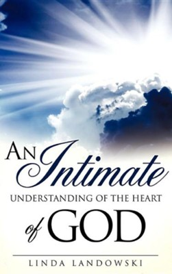 An Intimate Understanding of the Heart of God  -     By: Linda Landowski