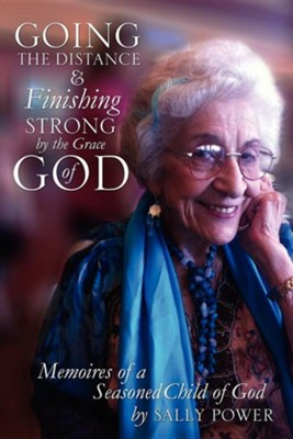 Going the Distance and Finishing Strong'by the Grace of God  -     By: Sally Power