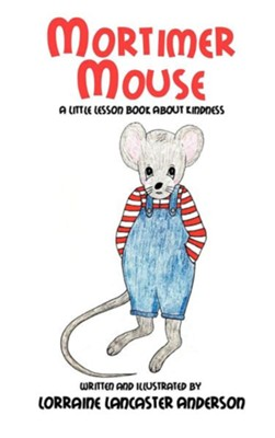 Mortimer Mouse  -     By: Lorraine Lancaster Anderson