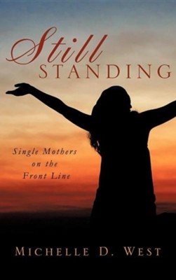 Still Standing: Single Mothers on the Front Line  -     By: Michelle D. West