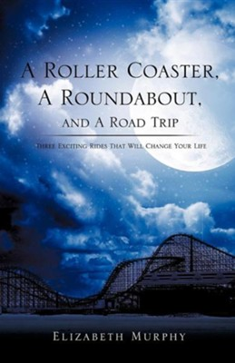 A Roller Coaster, a Roundabout, and a Road Trip  -     By: Elizabeth Murphy