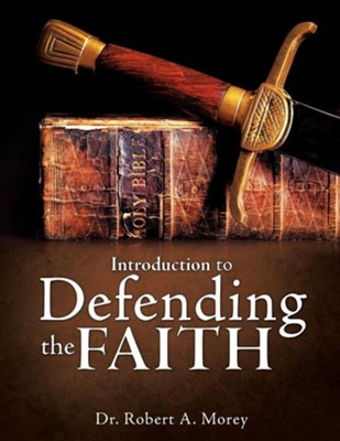 Introduction to Defending the Faith  -     By: Robert A. Morey