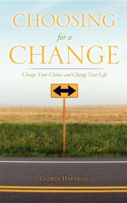 Choosing for a Change  -     By: Gloria Hartman