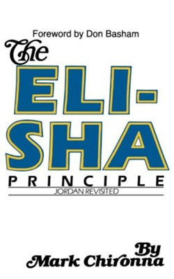 The Elisha Principle    -     By: Mark Chironna