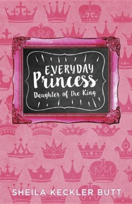 Everyday Princess: Daughter of the King  -     Edited By: Joe Wells     By: Sheila Butt