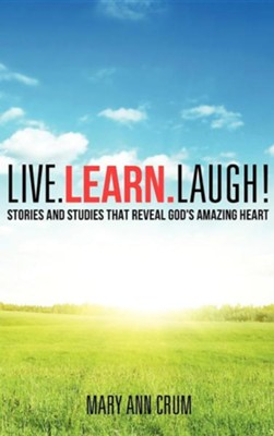 Live. Learn. Laugh!  -     By: Mary Ann Crum