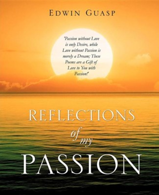 Reflections of My Passion  -     By: Edwin Guasp
