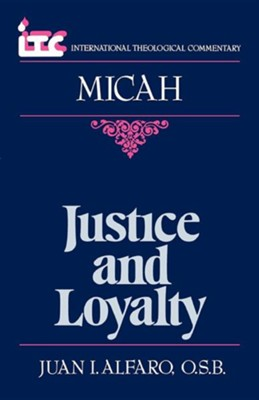 Micah: Justice and Loyalty (International Theological Commentary)   -     By: Juan I. Alfaro