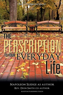 The Perscription to Your Everyday Life  -     By: Napoleon Sledge, Dion Smith