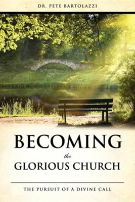 Becoming the Glorious Church  -     By: Dr. Pete Bartolazzi