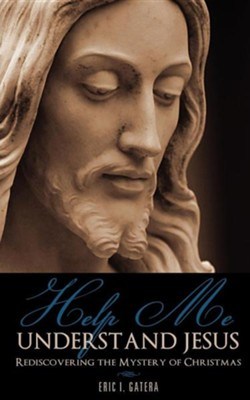Help Me Understand Jesus  -     By: Eric I. Gatera