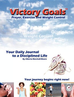 Victory Goalst Prayer, Exercise and Weight Control  -     By: Alberta Marshall-Moore