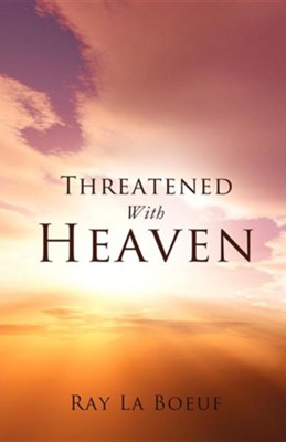 Threatened with Heaven  -     By: Ray La Boeuf