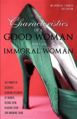 The Characteristics of a Good Woman and an Immoral Woman  -     By: Mr. Nicholas C. Charles, Lord Jesus Christ