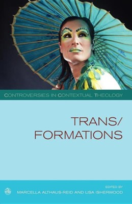 Trans/Formations  -     Edited By: Lisa Isherwood, Marcella Althaus-Reid     By: Lisa Isherwood(ED.) & Marcella Althaus-Reid(ED.)