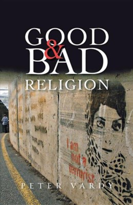 Good and Bad Religion  -     By: Peter Vardy
