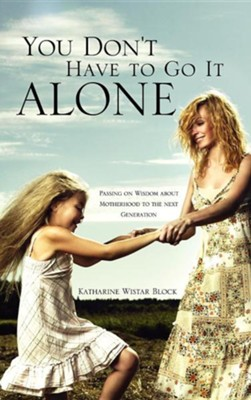 You Don't Have to Go It Alone  -     By: Katharine Wistar Block