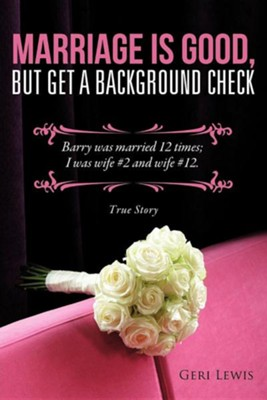 Marriage Is Good, But Get a Background Check  -     By: Geri Lewis