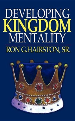 Developing Kingdom Mentality  -     By: Ronald G. Hairston Sr.