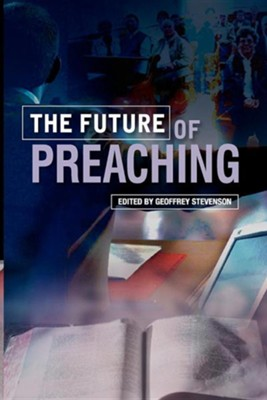 The Future of Preaching  -     By: Geoffrey Stevenson