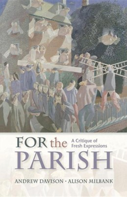 For the Parish: A Critique of Fresh Expressions  -     By: Andrew Davison
