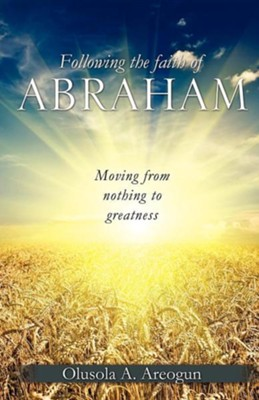 Following the Faith of Abraham  -     By: Olusola A. Areogun