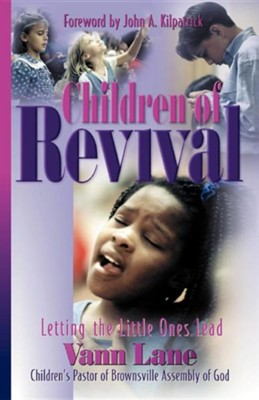 Children of Revival: Letting the Little Ones Lead   -     By: Vann Lane
