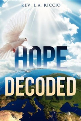 Hope Decoded  -     By: Rev. L.A. Riccio