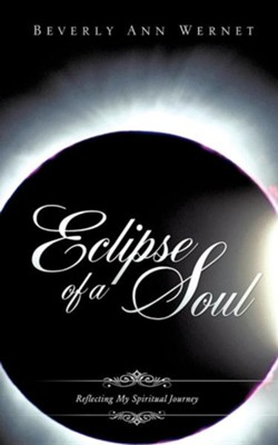 Eclipse of a Soul  -     By: Beverly Ann Wernet