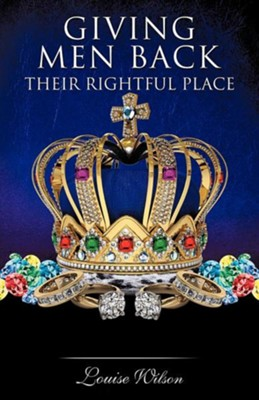 Giving Men Back Their Rightful Place Volume 1  -     By: Louise Wilson