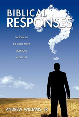 Biblical Responses  -     By: Andrew Williams Jr.