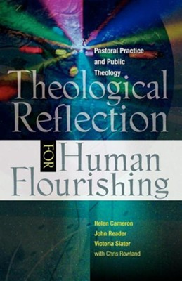 Theological Reflection for Human Flourishing: Pastoral Practice and Public Theology  -     By: Helen Cameron