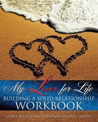 My Lover for Life ' Building a Solid Relationship Workbook  -     By: Leah McCoy, Pamela J. Frazier, Clifford L. Frazier