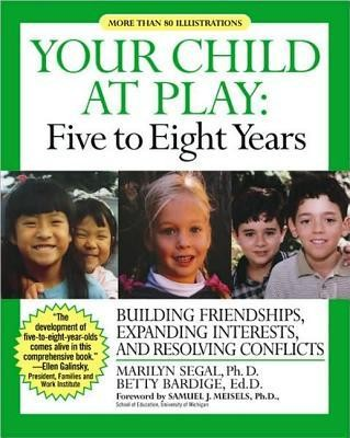 Your Child at Play: Five to Eight Years  -     By: Marilyn Segal, Betty Bardige