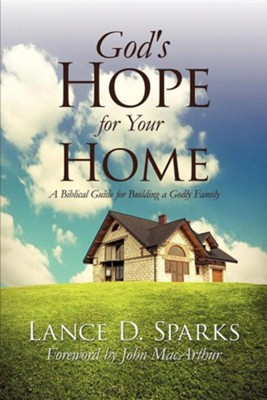God's Hope for Your Home  -     By: Lance D. Sparks