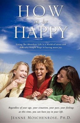 How to Be Happy  -     By: Jeanne Moschenrose Ph.D.
