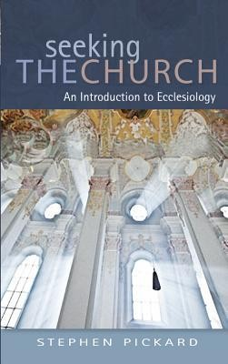 Seeking the Church: Ecclesiology for Pilgrims  -     By: Stephen Pickard