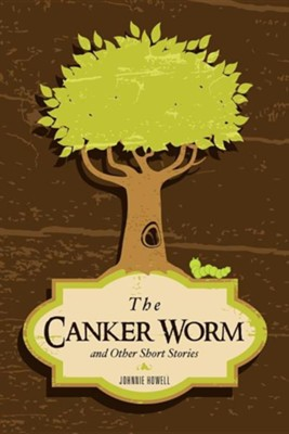 The Canker Worm and Other Short Stories  -     By: Johnnie Howell