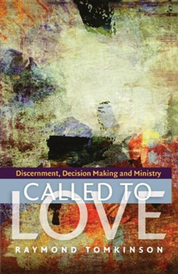 Called to Love: Discernment, Decision Making and Ministry  -     By: Raymond Tomkinson