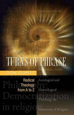 Turns of Phrase: Radical Theology from A to Z  -     By: Don Cupitt